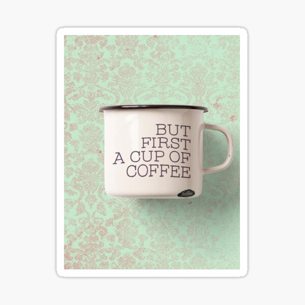 But first a cup of coffee... Sticker