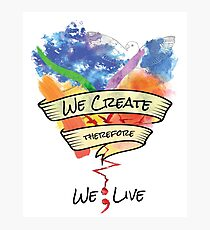 We Create Therefore We Live - Misha Collins Quote Photographic Print