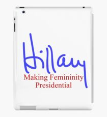 Hillary making femininity presidential  iPad Case/Skin