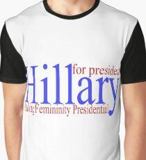 Hillary making femininity presidential  Graphic T-Shirt