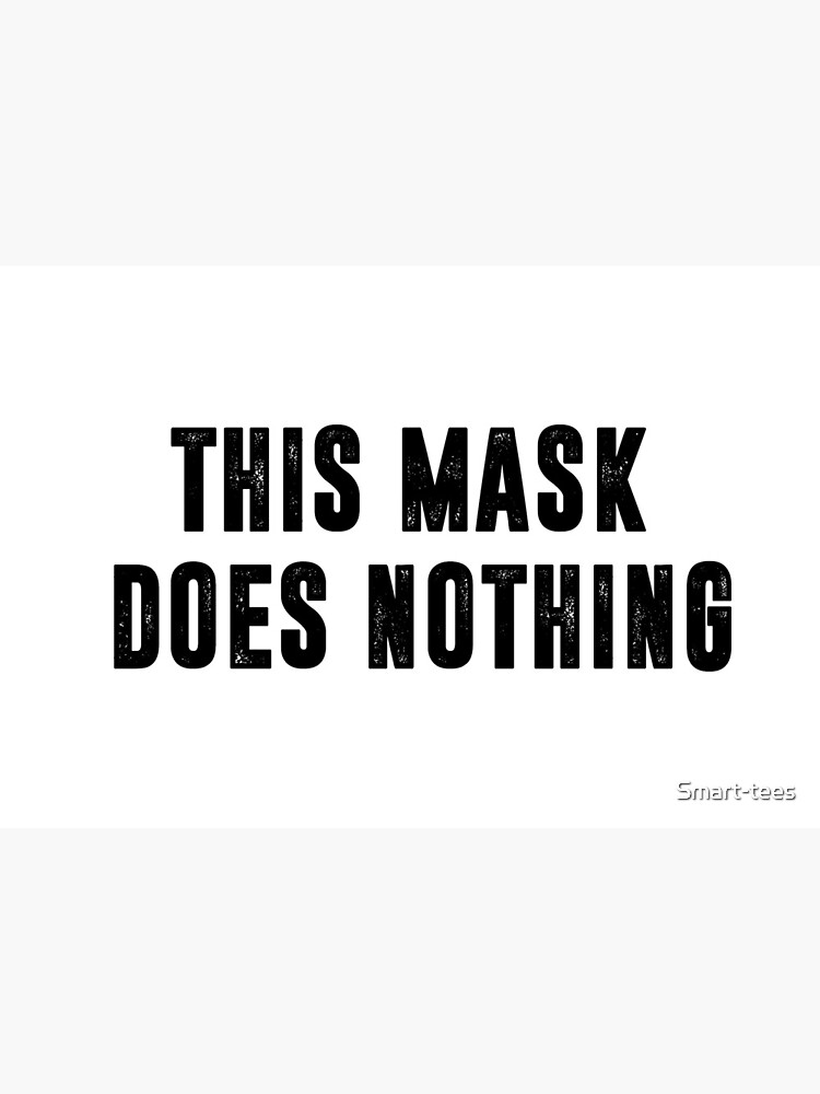 This Mask Does Nothing by Smart-tees