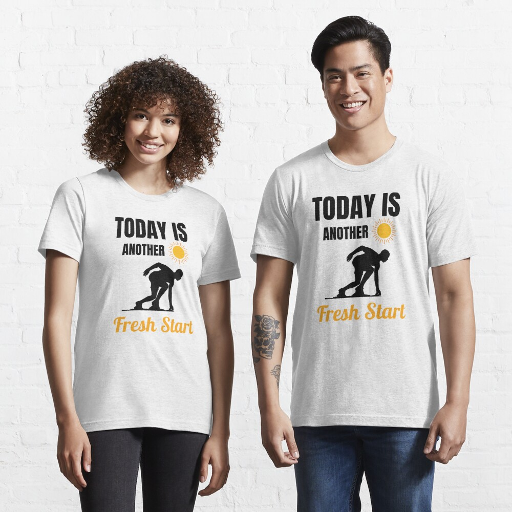 Today Is Another Fresh Start Essential T-Shirt