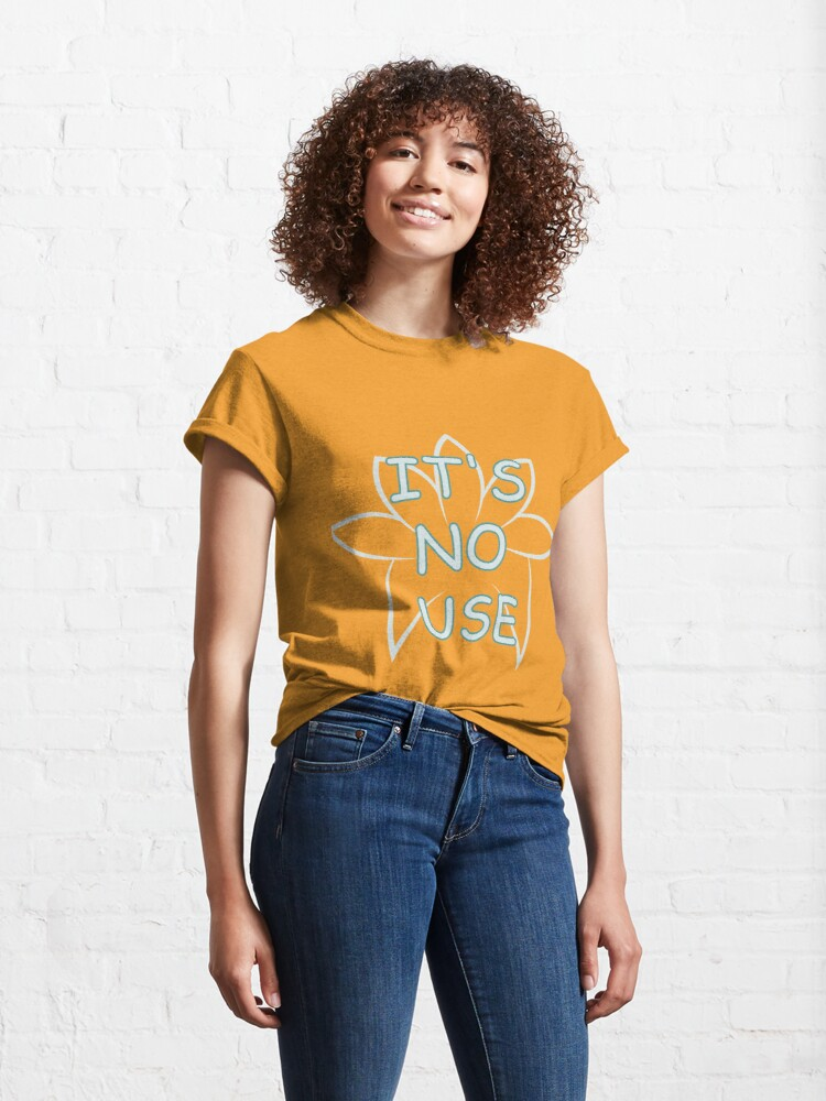 Alternate view of It's no use Classic T-Shirt
