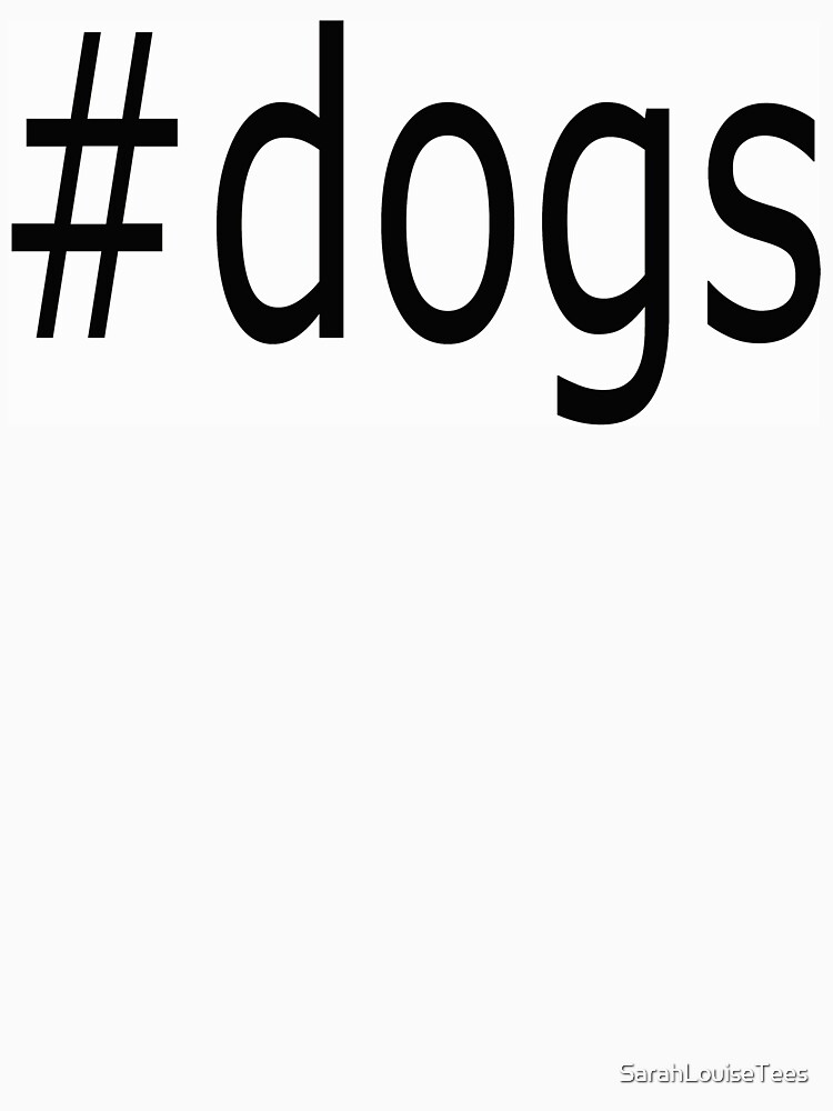 #dogs 2 HASH TAG NOVELTY T-SHIRT by SarahLouiseTees