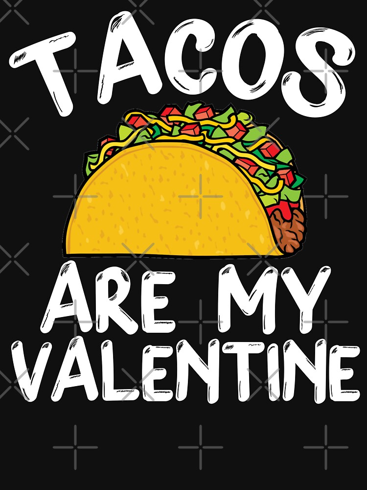 Tacos Is My Valentine - Valentine's Day  by aminedesigner