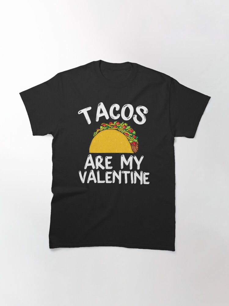 Alternate view of Tacos Is My Valentine - Valentine's Day  Classic T-Shirt