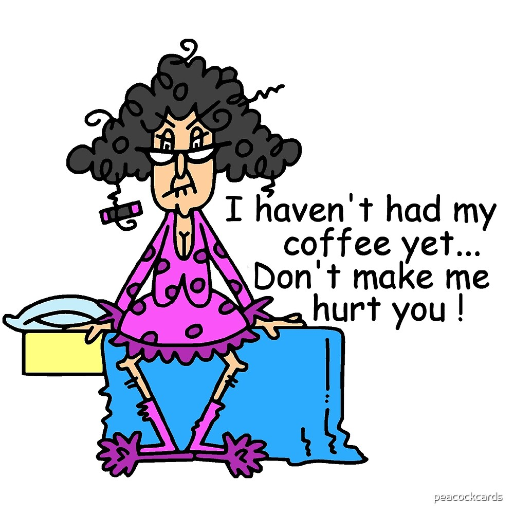funny no coffee morning humor by peacockcards redbubble