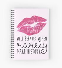 well behaved women rarely make history Spiral Notebook