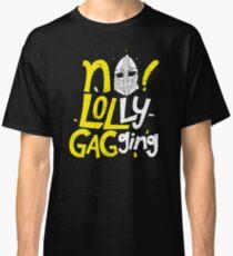 No Lollygagging Classic T-Shirt