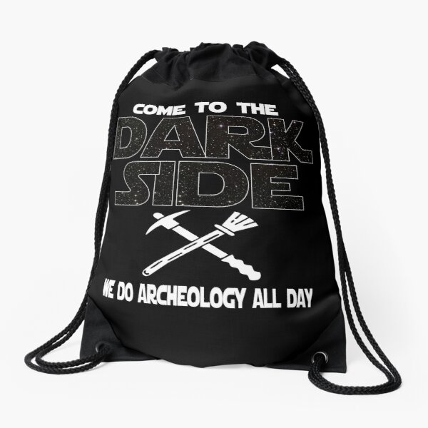 Come To The Dark Side We Do Archeology All Day Drawstring Bag