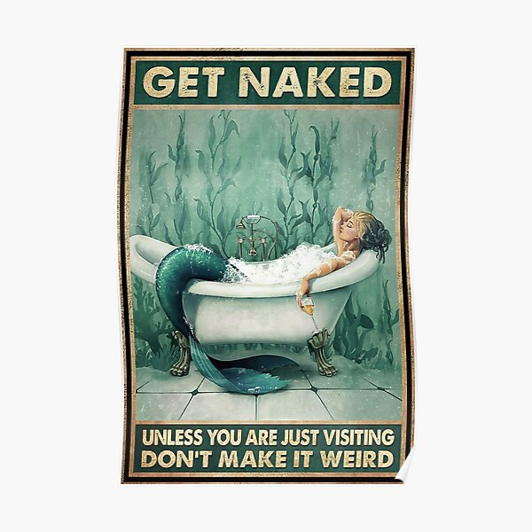 Mermaid Bathroom And Wine Get Naked Unless You Are Just Visiting Don't Make It Weird  Poster