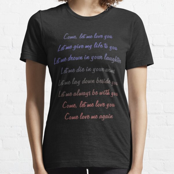 Valentine Quote Song lyric Come Let Me Love You Standard Essential T-Shirt