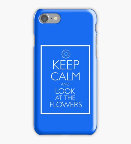 KEEP CALM AND LOOK AT THE FLOWERS iPhone Case/Skin