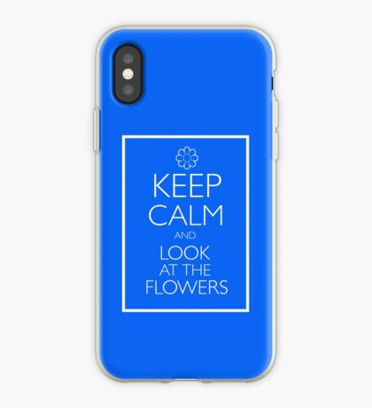 KEEP CALM AND LOOK AT THE FLOWERS iPhone Case