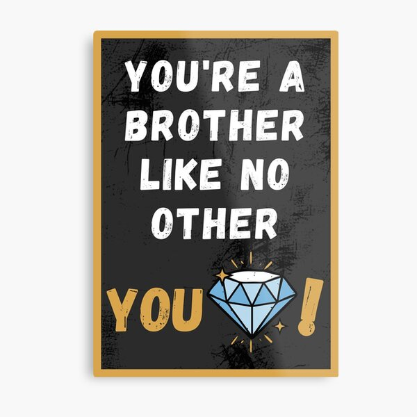 You Are a Brother Like No Other. You Rock! Metal Print