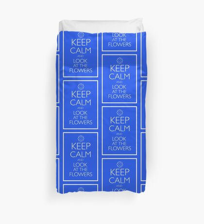 KEEP CALM AND LOOK AT THE FLOWERS Duvet Cover