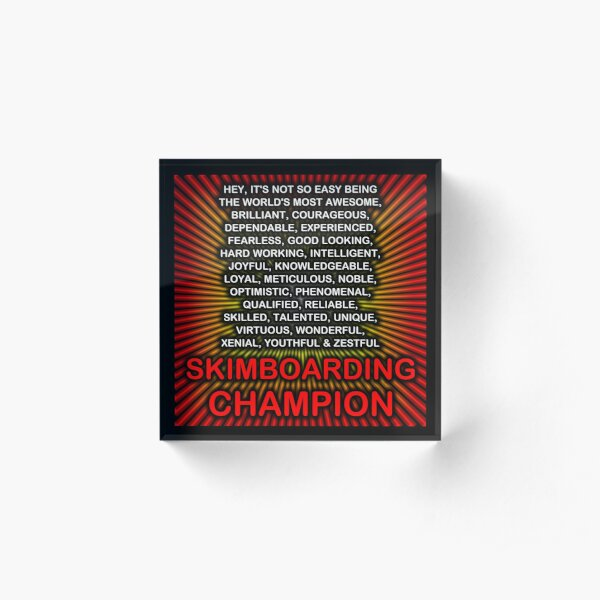 Hey, It's Not So Easy Being ... Skimboarding Champion Acrylic Block