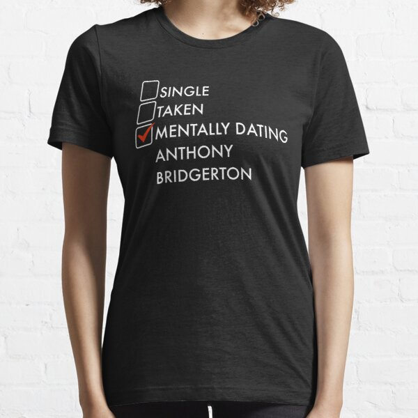 Mentally dating Anthony regency era character Essential T-Shirt