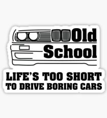 E30 Life's too short to drive boring cars Sticker
