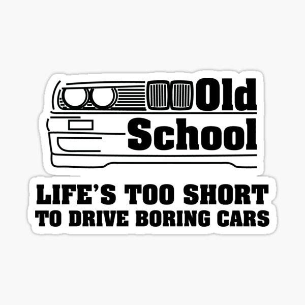 E30 La vie est trop courte pour conduire des voitures ennuyeuses Sticker