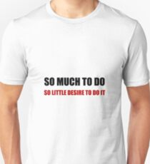 So Much To Do Unisex T-Shirt