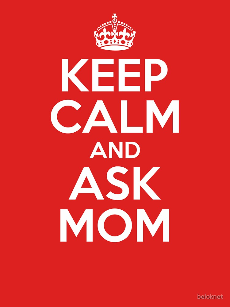 Keep Calm and Ask Mom by beloknet