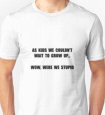 Grow Up Stupid Unisex T-Shirt