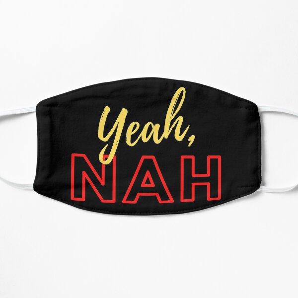 Yeah, NAH Flat Mask
