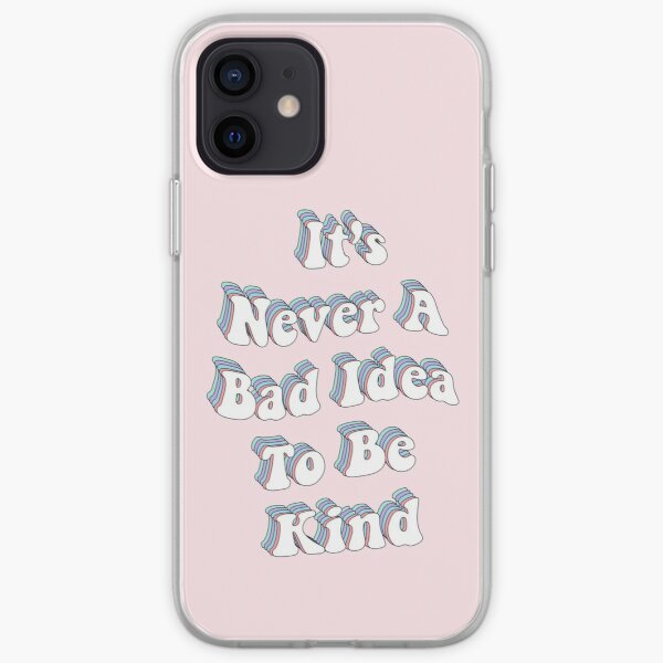 It's Never A Bad Idea to be Kind iPhone Soft Case
