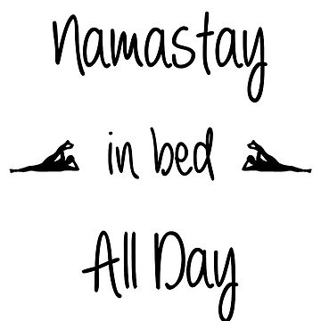 Namastay in bed All Day by jeanniestereo