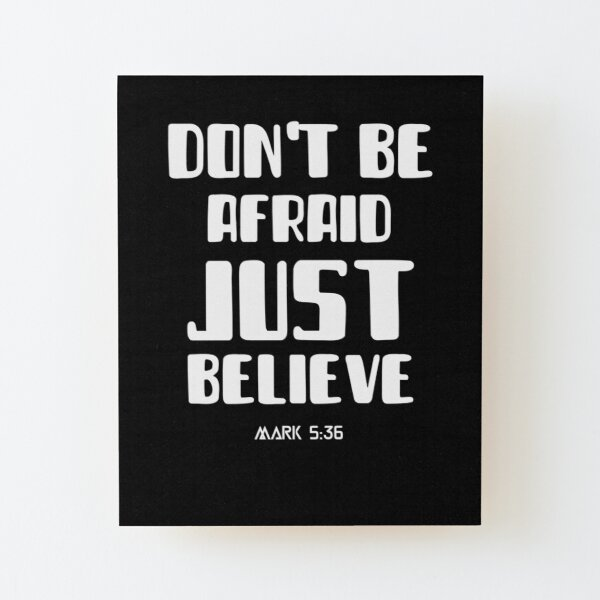 Don't be afraid just believe Wood Mounted Print