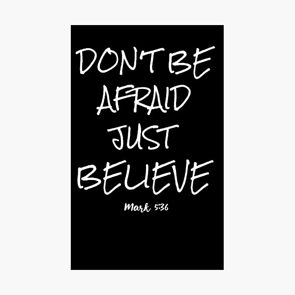 Don't be afraid just believe Photographic Print