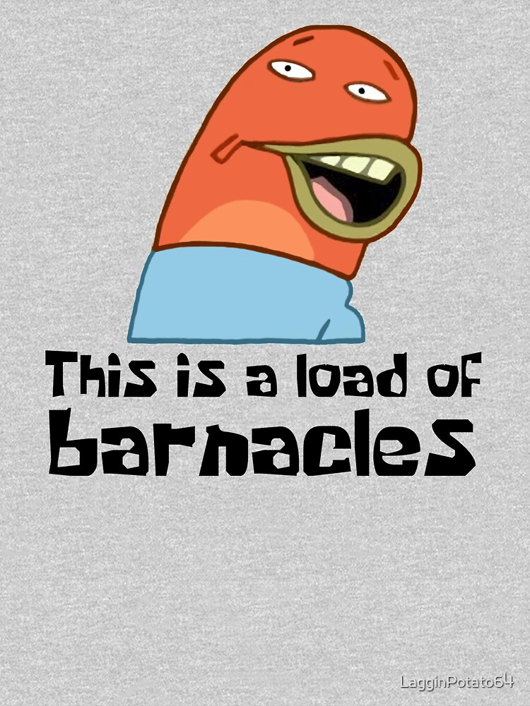 This Is A Load Of Barnacles - Spongebob by LagginPotato64