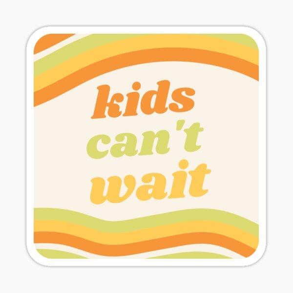 Kids Can't Wait Sticker