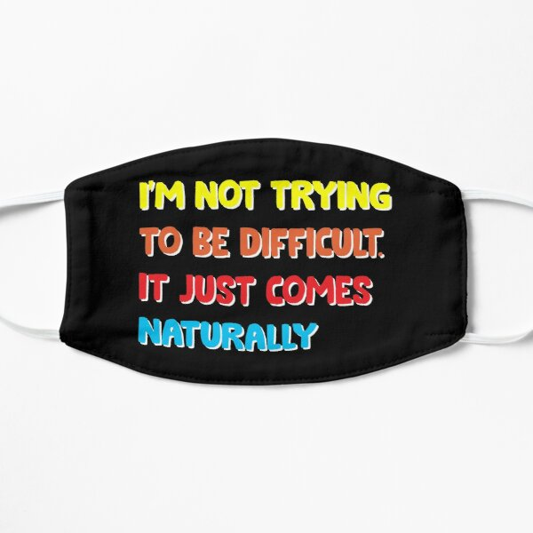 I'm not trying to be difficult it just comes naturally vintage Flat Mask
