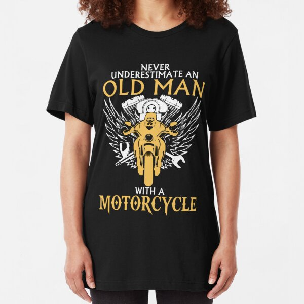 Never Underestimate Old Man With A Motorcycle Slim Fit T-Shirt
