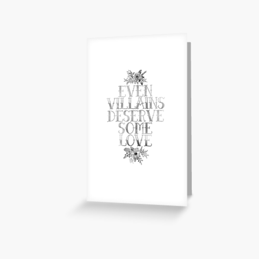EVEN VILLAINS DESERVE SOME LOVE (SILVER) Greeting Card
