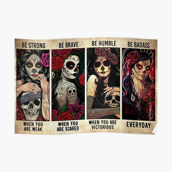 Sugar Skull be strong be brave be humble be badass poster Poster