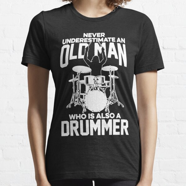 Never Underestimate An Old Man Who Is Also A Drummer Essential T-Shirt