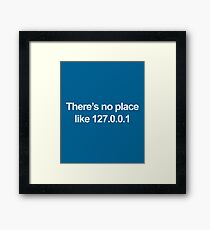 No Place Like 127.0.0.1 Geek Quote Framed Print