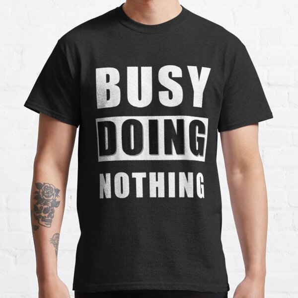 Funny Busy Doing Nothing For Lazy Sleepy Tired People Classic T-Shirt