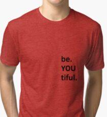 be. YOU tiful. Tri-blend T-Shirt