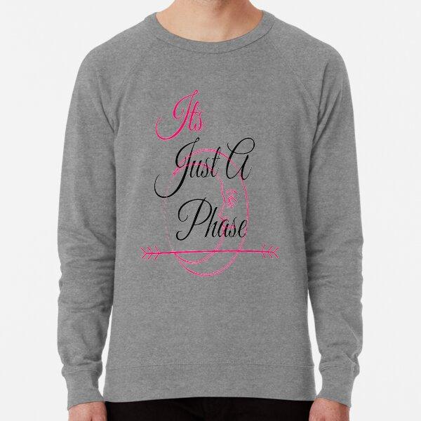 it's just a phase  Lightweight Sweatshirt