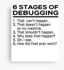 6 stages of debugging Canvas Print