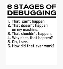 6 stages of debugging Photographic Print