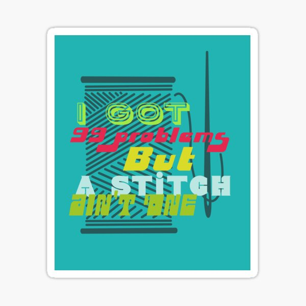 I got 99 problems but a stitch ain't one funny lyric sewing embroidery pun retro turquoise  background Sticker