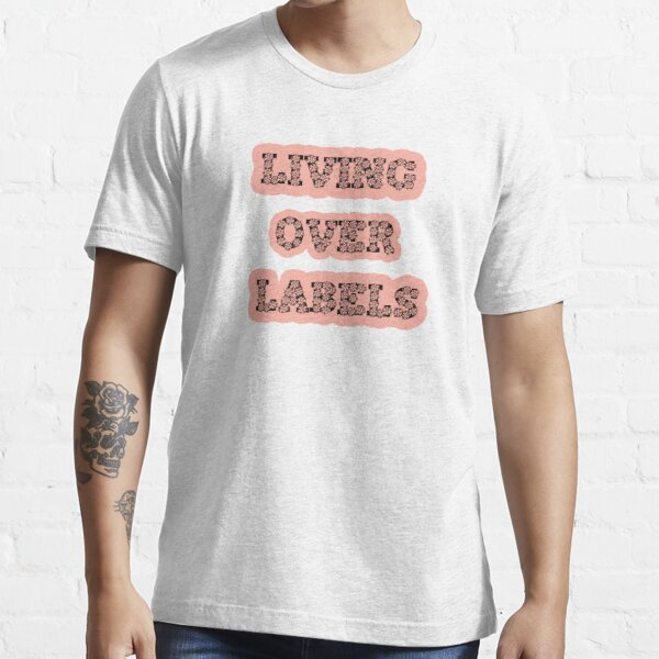 living over labels Essential T-Shirt