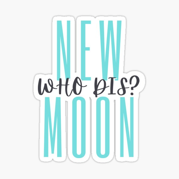 New Moon who dis? Sticker