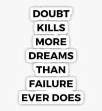 DOUBT KILLS MORE DREAMS THAN FAILURE EVER DOES - Motivational Quote Sticker