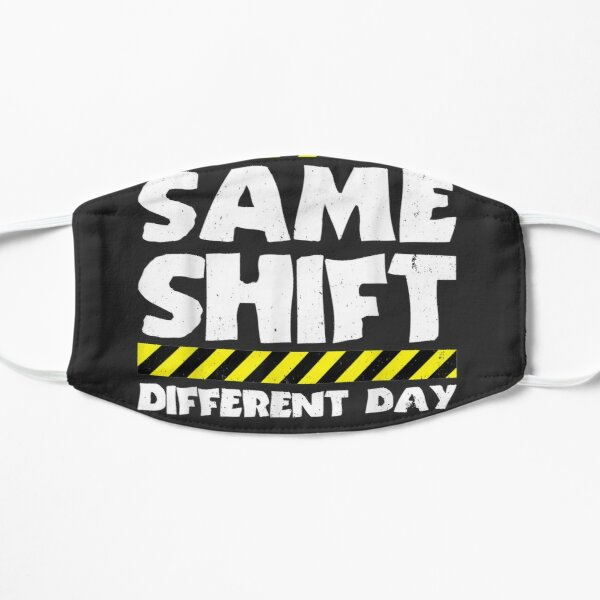 Sarcastic Factory Worker - Same Shift Different Day Mask